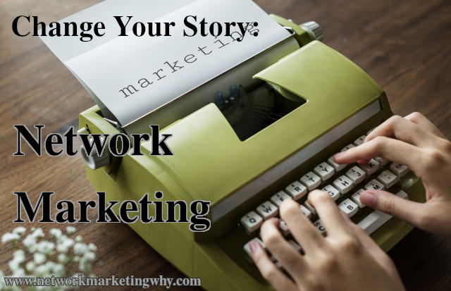 The story you tell affects your ability to succeed in network marketing. Change your story and change your result.