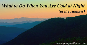 It has been unusually chilly in the southeast US lately, what to do when you are cold at night (in the summer)