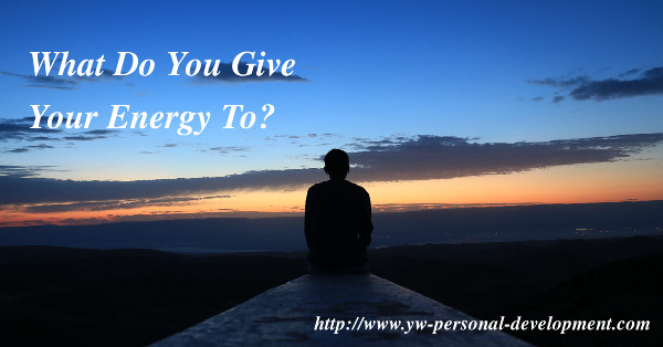 Are you positive or negative? What do you give your energy to?