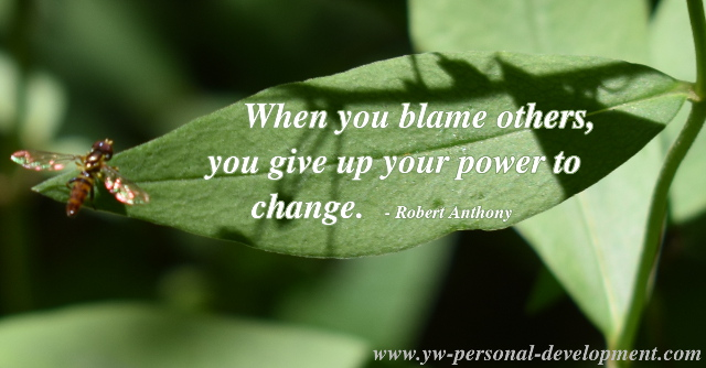 Take responsibility. Dr. Robert Anthony said - when you blame others, you give up your power to change.