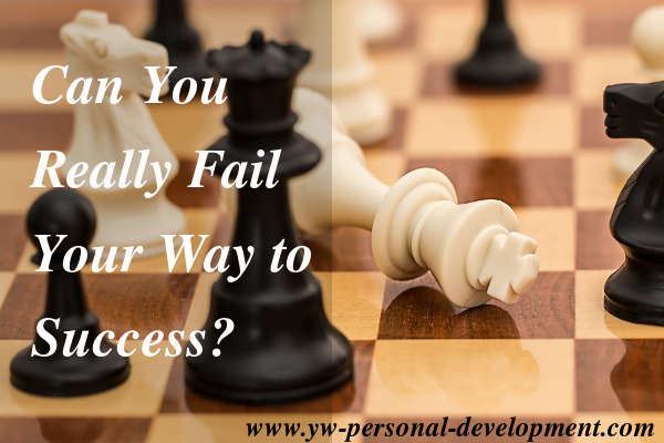 Many gurus tell you than you can fail your way to success. Is that really possible?