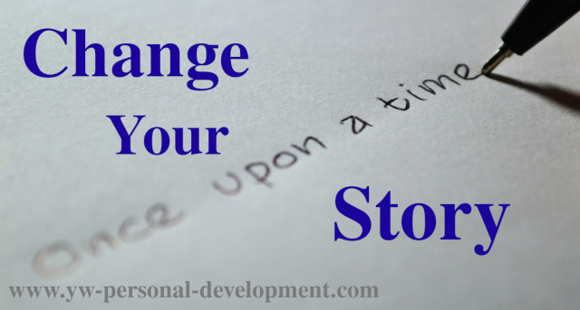 If you want to change your life, all you have to do is change your story