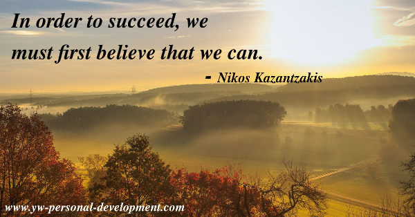 How to succeed: In order to succeed, we must first believe that we can. - Nikos Kazantzakis