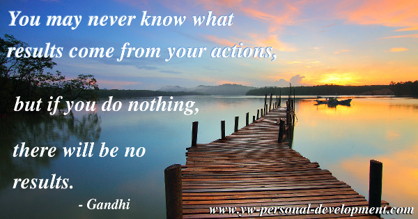 How do you change your future? Change your actions. You may never know what results come from your actions.