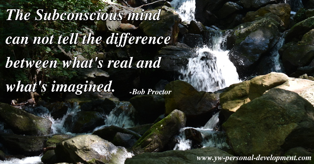 Do you know the power of the subconscious mind? It cannot tell the difference between what is real and what is imagined.