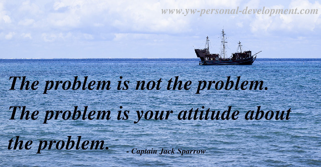 Success is about attitude. The problem is not the problem. The problem is your attitude about the problem. - Capt. Jack Sparrow